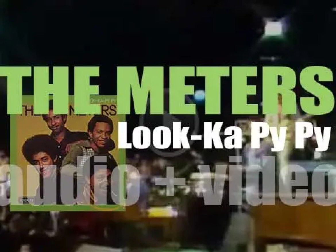 The Meters release their second album 'Look-Ka Py Py' produced by Allen Toussaint and Marshall Sehorn (1969)