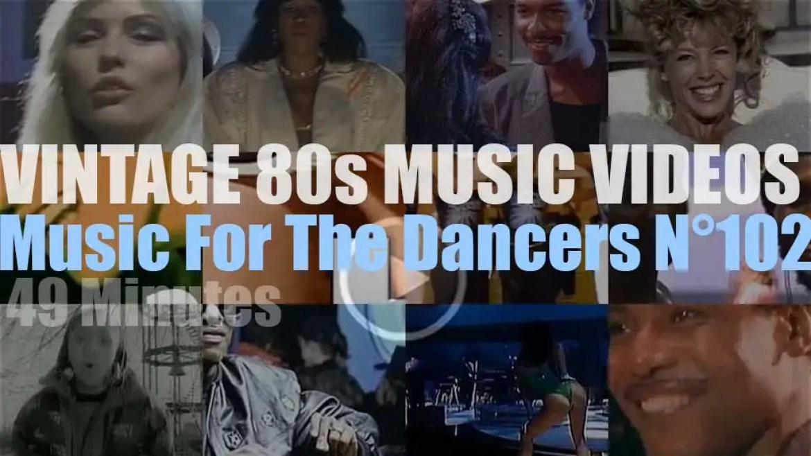 'Music For The Dancers' N°102 – Vintage 80s Music Videos