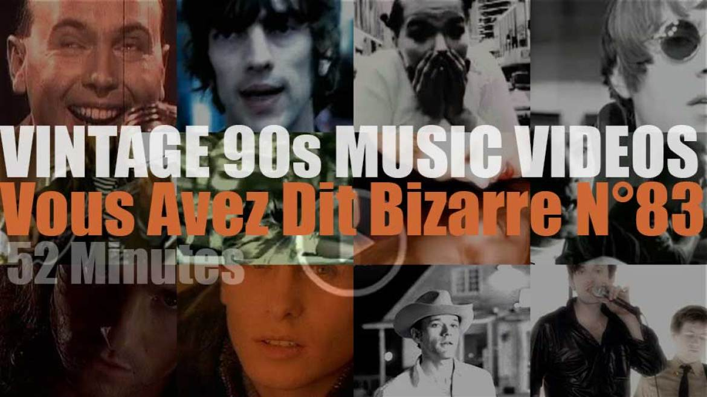 'Vous Avez Dit Bizarre'  N°83 – Vintage 90s Music Videos