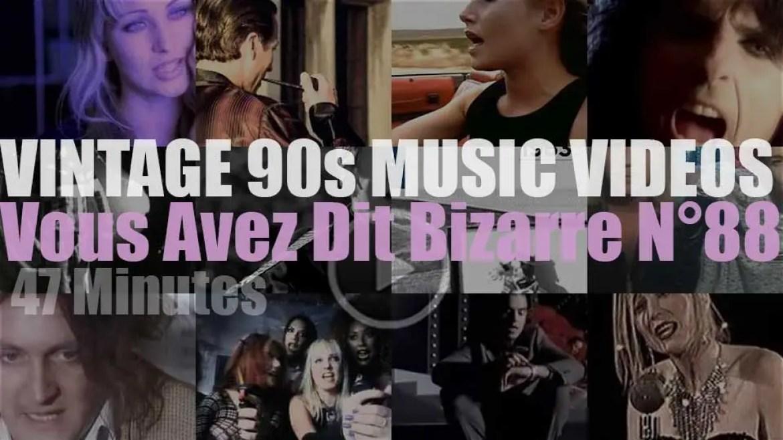 'Vous Avez Dit Bizarre'  N°88 – Vintage 90s Music Videos
