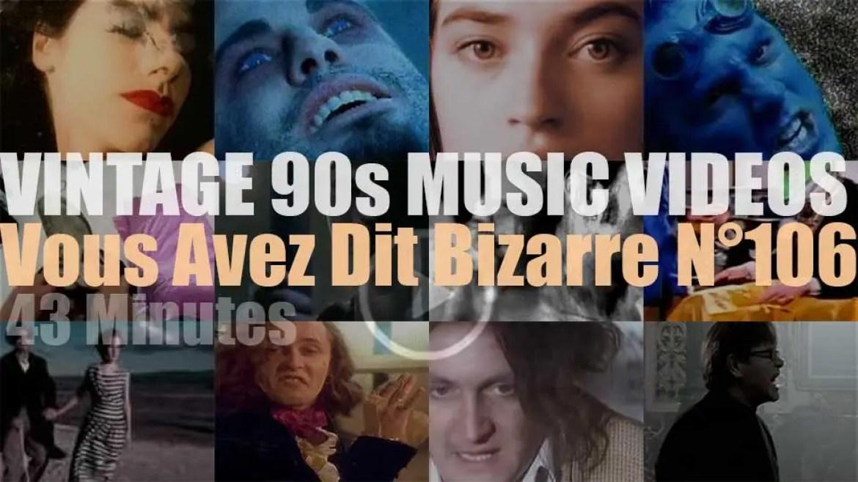 'Vous Avez Dit Bizarre'  N°106 – Vintage 90s Music Videos