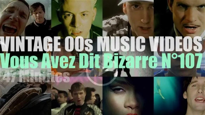 'Vous Avez Dit Bizarre'  N°107 – Vintage 2000s Music Videos