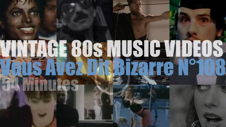 'Vous Avez Dit Bizarre'  N°108 – Vintage 80s Music Videos