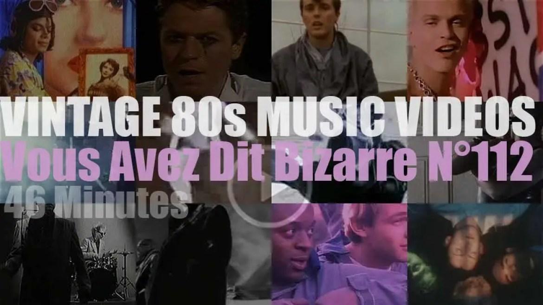 'Vous Avez Dit Bizarre'  N°112 – Vintage 80s Music Videos