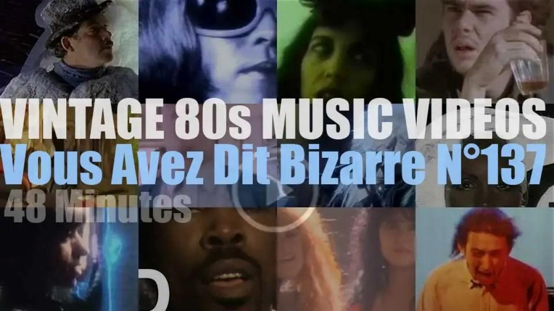 'Vous Avez Dit Bizarre'  N°137 – Vintage 80s Music Videos