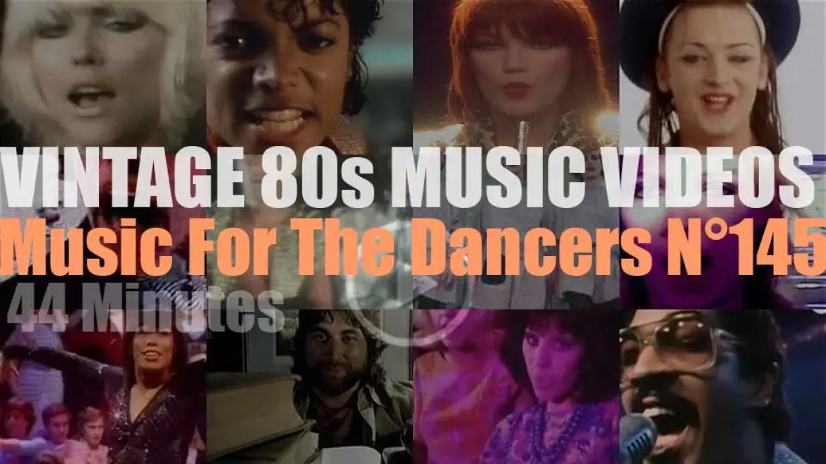 'Music For The Dancers' N°145 – Vintage 80s Music Videos