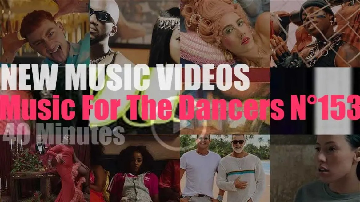 'Music For The Dancers' N°153 – New Music Videos