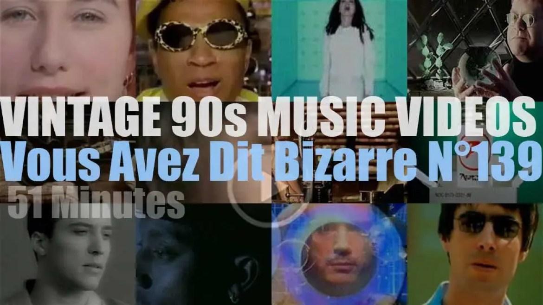 'Vous Avez Dit Bizarre'  N°139 – Vintage 90s Music Videos