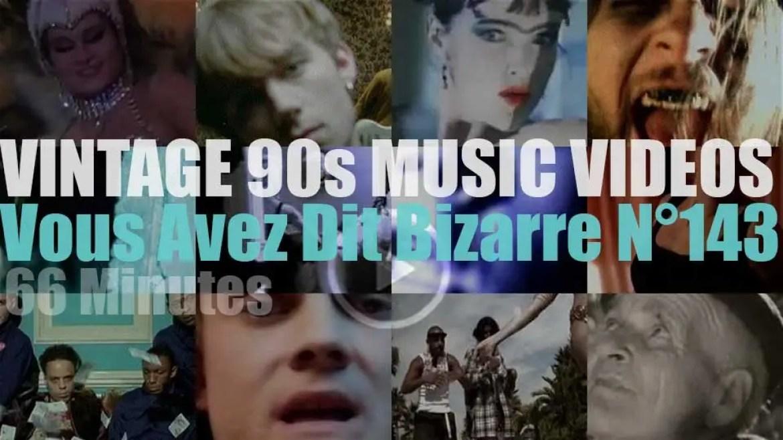 'Vous Avez Dit Bizarre'  N°143 – Vintage 90s Music Videos