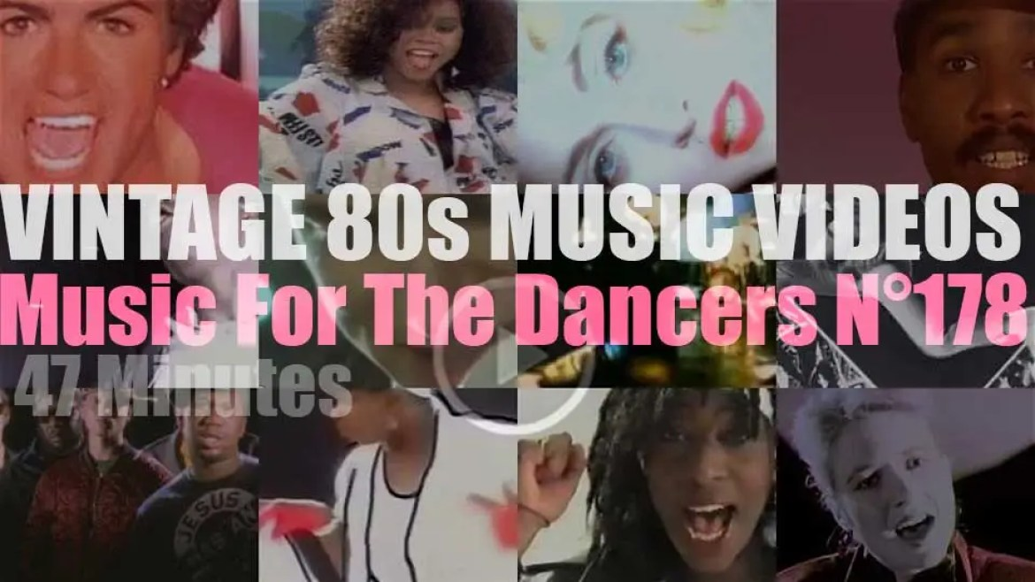 'Music For The Dancers' N°178 – Vintage 80s Music Videos