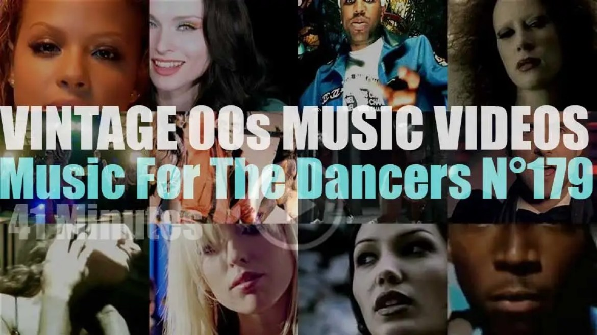 'Music For The Dancers' N°179 – Vintage 2000s Music Videos