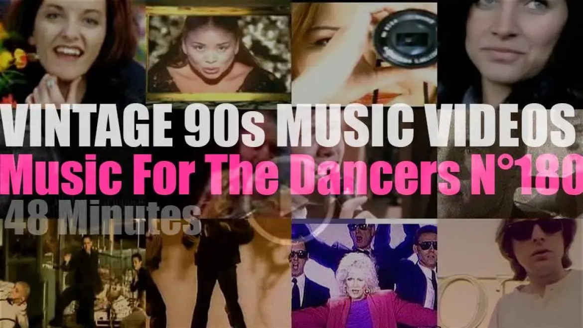 'Music For The Dancers' N°180 – Vintage 90s Music Videos
