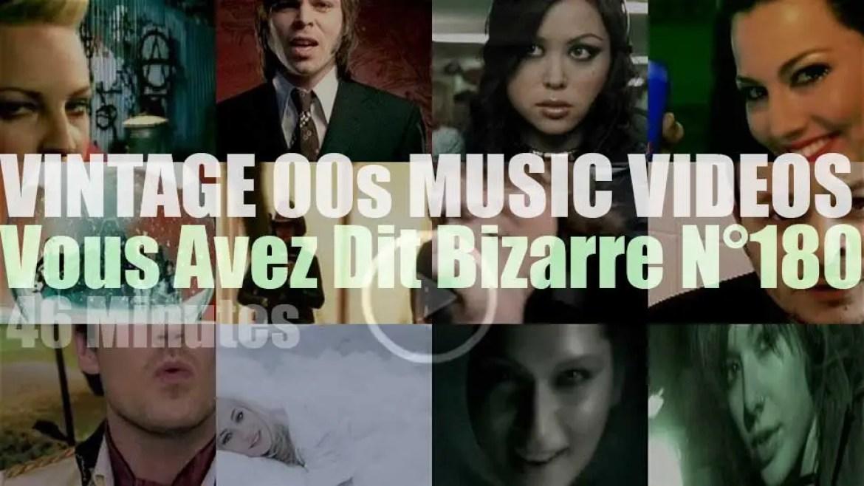 'Vous Avez Dit Bizarre'  N°180 – Vintage 2000s Music Videos