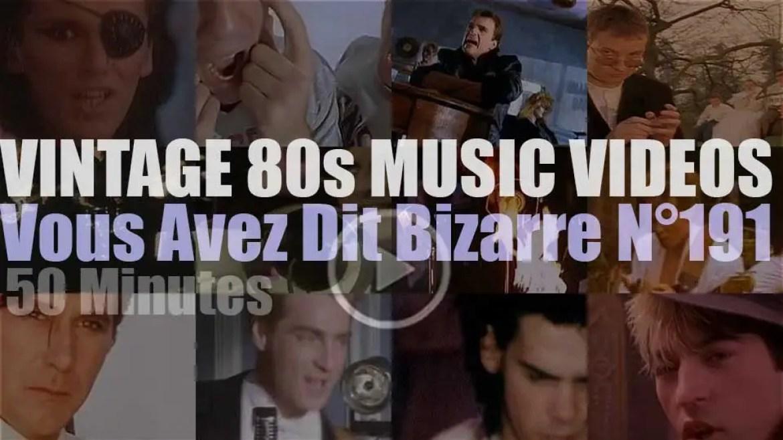 'Vous Avez Dit Bizarre'  N°191 – Vintage 80s Music Videos