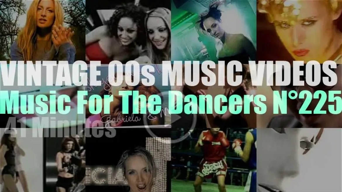 'Music For The Dancers' N°225 – Vintage 2000s Music Videos