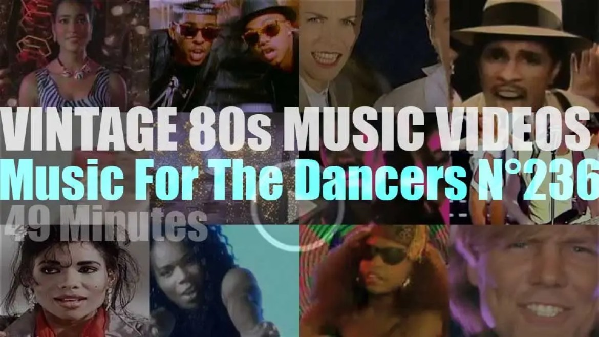 'Music For The Dancers' N°236 – Vintage 80s Music Videos