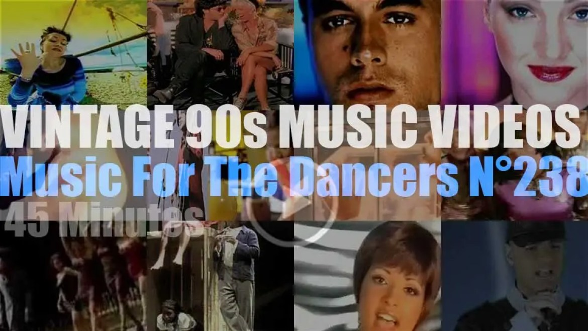 'Music For The Dancers' N°238 – Vintage 90s Music Videos