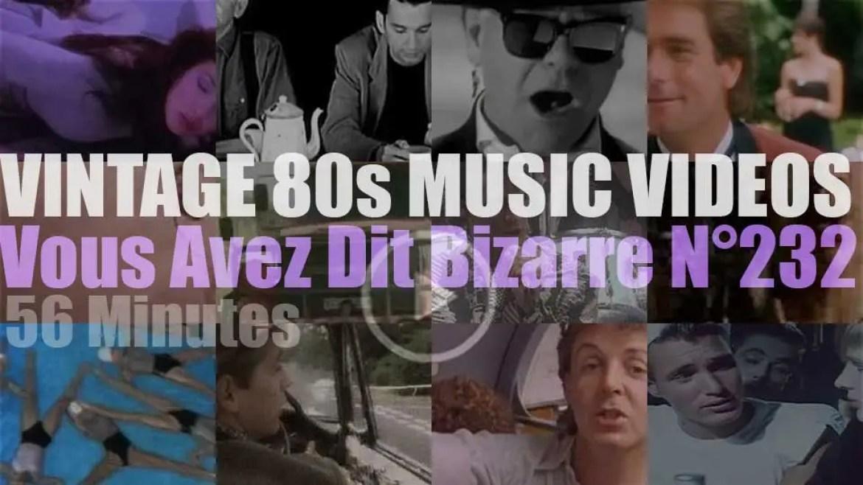'Vous Avez Dit Bizarre'  N°232 – Vintage 80s Music Videos