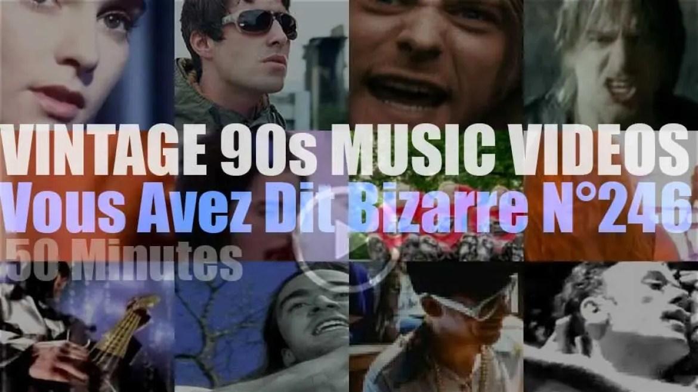 'Vous Avez Dit Bizarre'  N°246 – Vintage 90s Music Videos