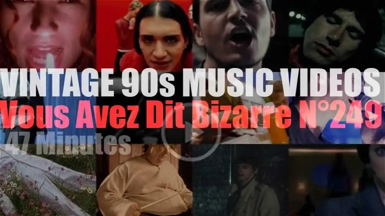 'Vous Avez Dit Bizarre'  N°249 – Vintage 90s Music Videos