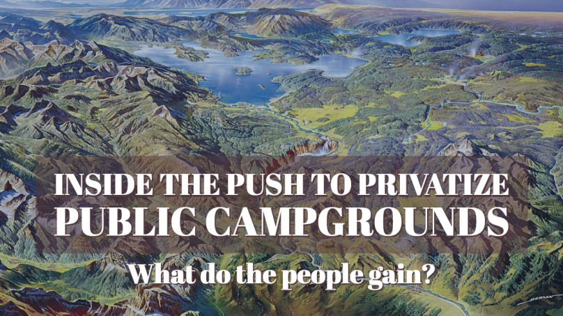 Inside the Push to Privatize Public Campgrounds — What Do the People Gain?