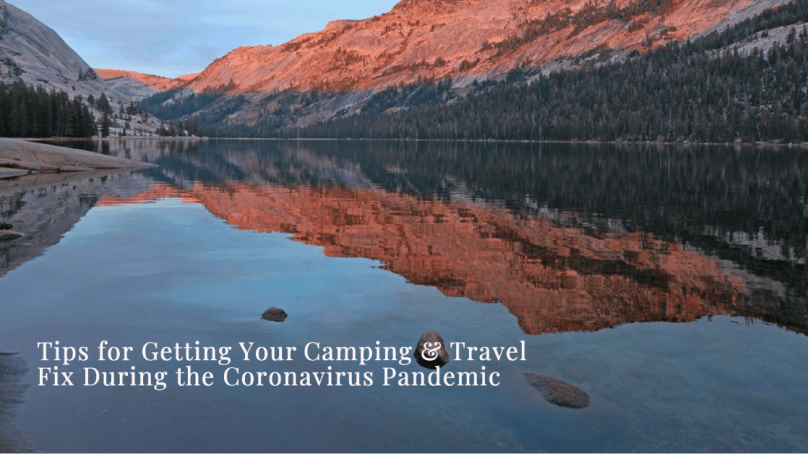 Tips for Getting Your Camping & Travel Fix During the Coronavirus Pandemic