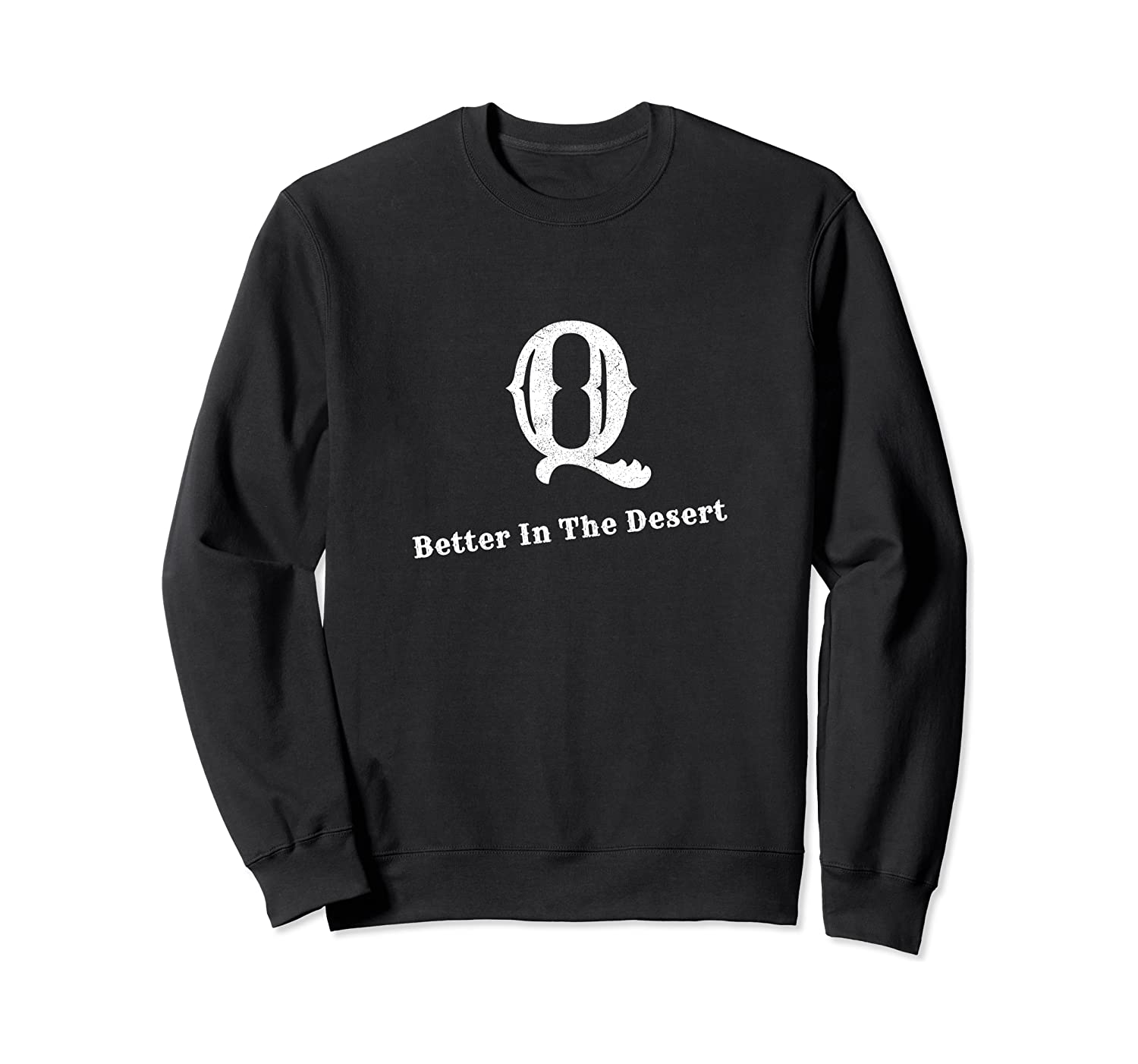 Q Better In The Desert Sweatshirt