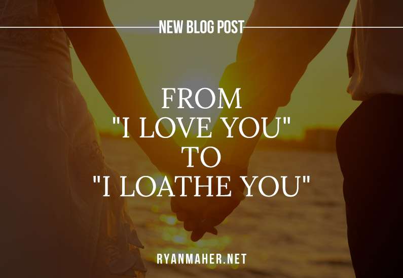 "From ""I love you"" to ""I loathe you"""