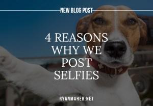 4 Reasons Why We Post Selfies