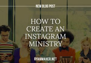 The Epic Guide to Creating, Building and Growing a Successful Instagram Ministry