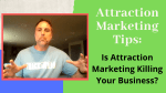 attraction marketing tips - Is attraction marketing killing your business