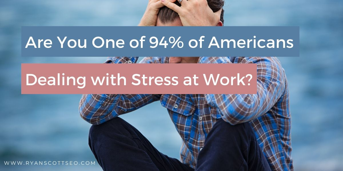 Are You One of 94% of Americans Who Is Dealing With Stress at Work?