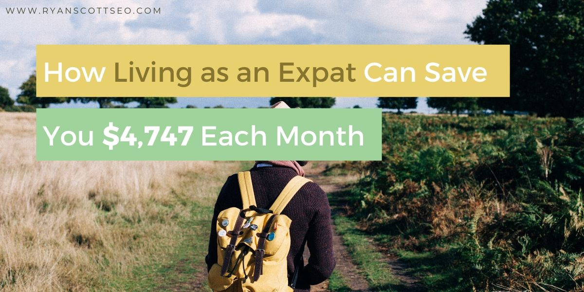 How Living as an Expat Can Save You $4,747 Each Month