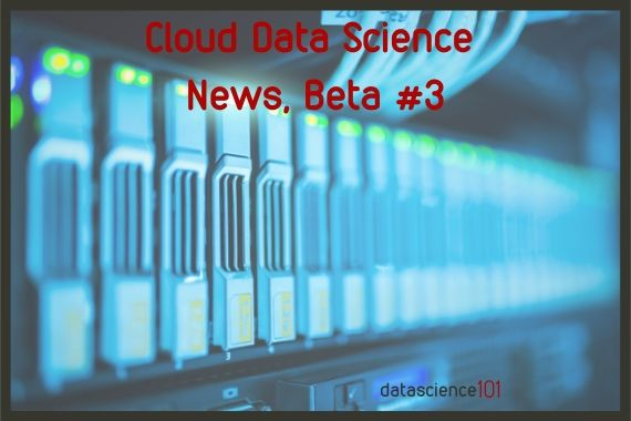 Cloud Data Science News - Beta 3