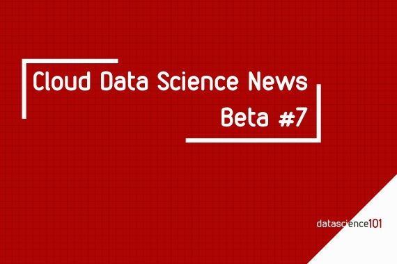 Cloud Data Science News - Beta 7