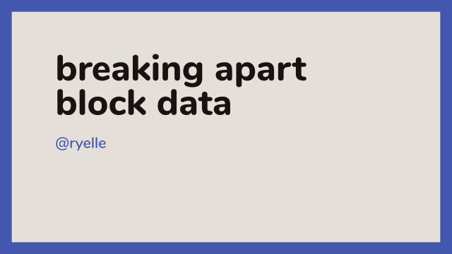 "First slide, reads ""breaking apart block data, @ryelle"""
