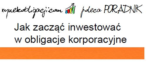 Poradnik Jak zacząć inwestować w obligacje korporacyjne