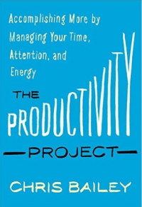 Image_The Productivity Project- Accomplishing More by Managing Your Time, Attention, and Energy by Chris Bailey.