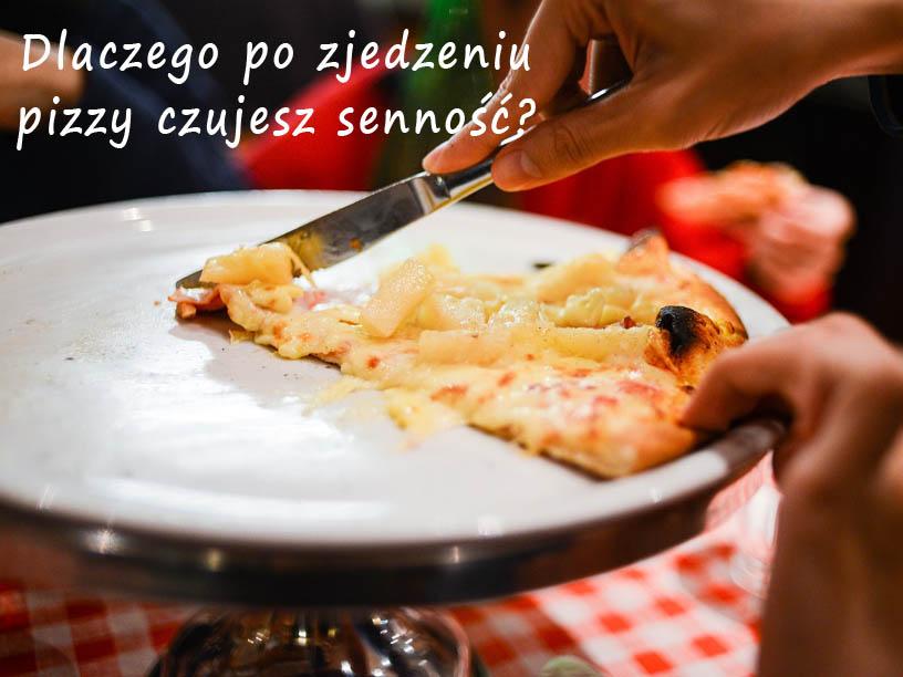 Dlaczego po zjedzeniu super pizzy czujesz senność?