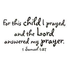 For this child I prayed and the Lord has granted the