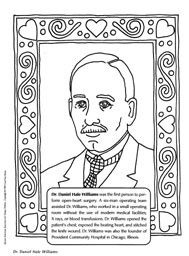 Dr. Daniel Hale Williams (the first doctor to perform open