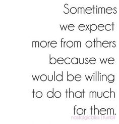 No expectations, No expectations no disappointments and