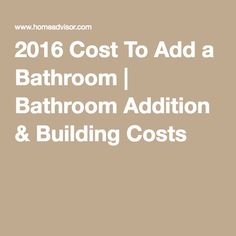 2016 Cost To Add A Bathroom