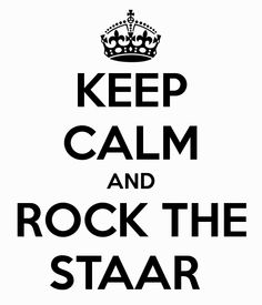 KEEP CALM AND ROCK THE STAAR