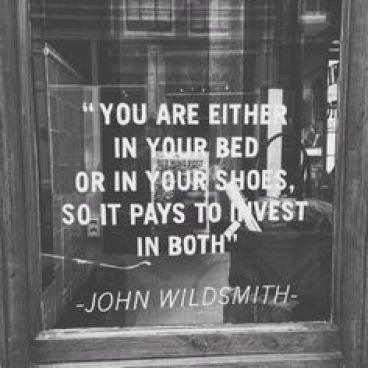 """""""You are either in your bed or in your shoes, so it pays to invest in both."""""""