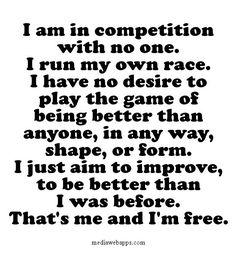 I'm happy to be me. I may not be perfect but I am honest