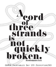 Ecclesiastes 4:12 A cord of three strands is not easily