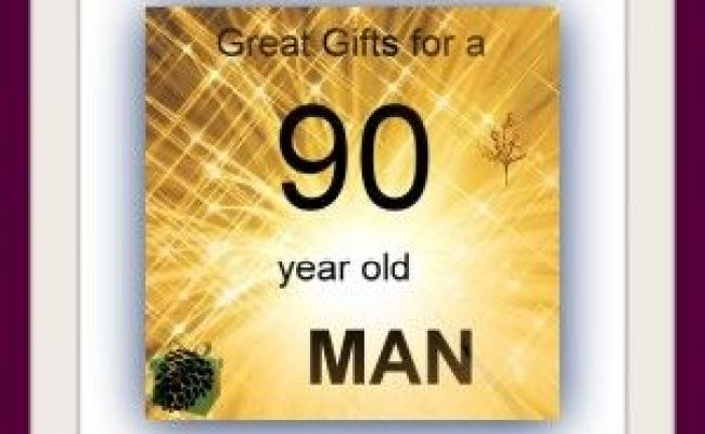 90 Year Old Man Gifts Gifts By Age Group Christmas And Birthday Gifts Pinterest Best