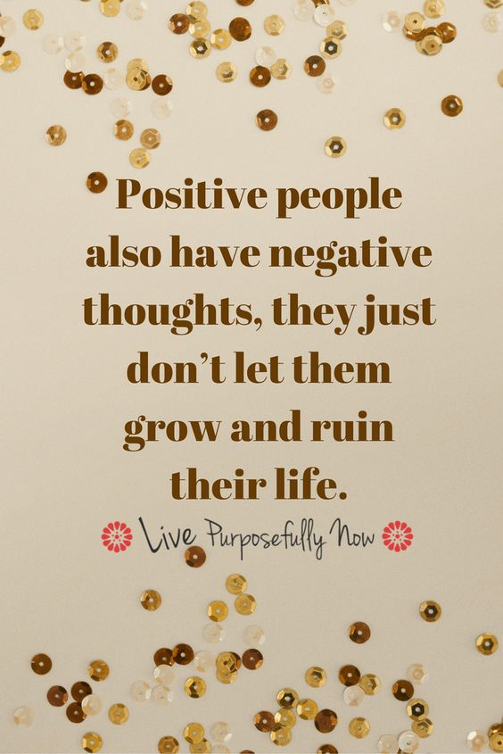 Negative thoughts don't have to be accepted...they're just thoughts. We can all train our minds to ignore the negative and turn to the positive.: