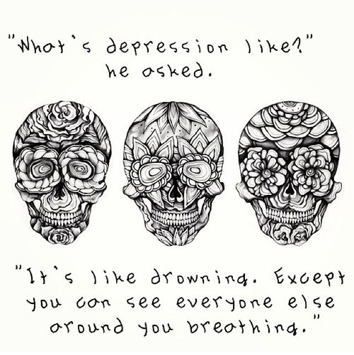 Depression is like drowning all by your self while